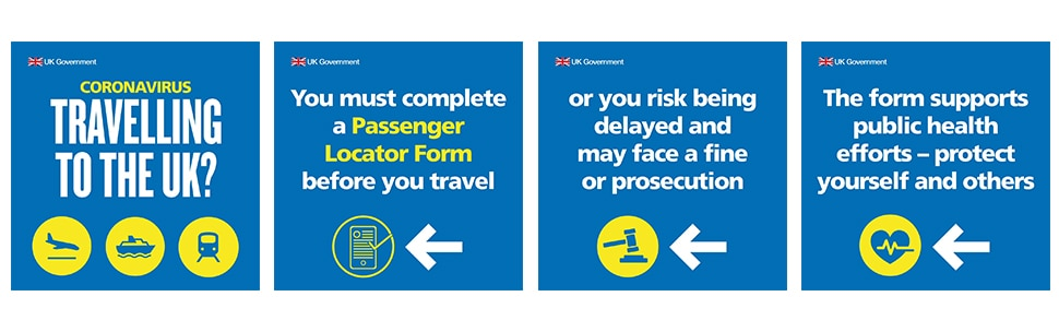 Travelling to the UK, you must complete a Passenger Locator Form before you travel, or you risk being delayed and may face a fine or prosecution. The form supports public health efforts to protect yourself and others.